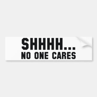 Shhhh... No One Cares Bumper Sticker