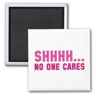 Shhhh... No One Cares Square Magnet