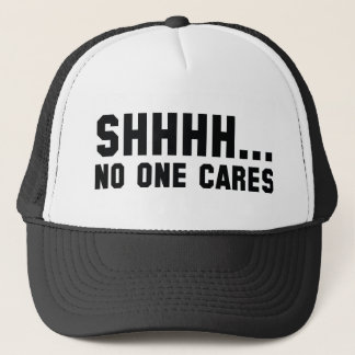 Shhhh... No One Cares Trucker Hat