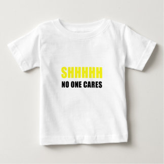 Shhhhh No One Cares Baby T-Shirt
