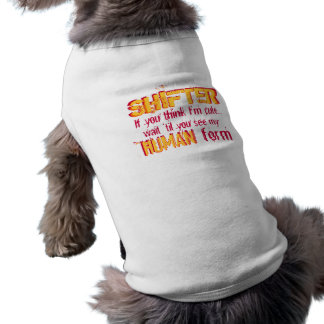 SHIFTER, If you think I'm cute..., HUMAN form, ... Sleeveless Dog Shirt
