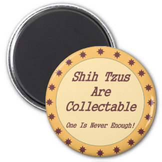 Shih Tzus Are Collectable Magnet