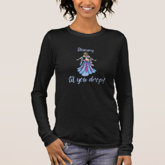Shimmy til you drop long sleeve T-Shirt