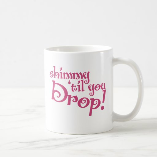 Shimmy til you drop coffee mugs