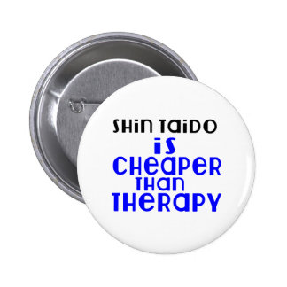 Shin Taido Is Cheaper  Than Therapy 6 Cm Round Badge