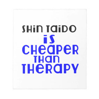 Shin Taido Is Cheaper  Than Therapy Notepads