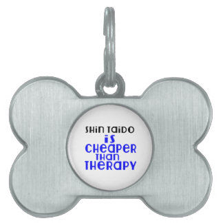 Shin Taido Is Cheaper  Than Therapy Pet Tag