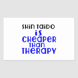 Shin Taido Is Cheaper  Than Therapy Rectangular Sticker