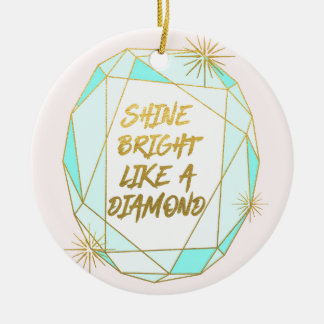 Shine Bright Like a Diamond Ceramic Ornament