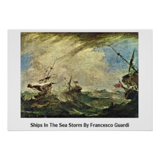 Ships In The Sea Storm By Francesco Guardi Poster