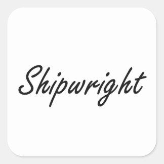 Shipwright Artistic Job Design Square Sticker