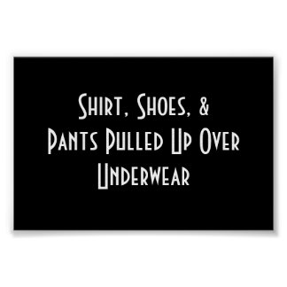 Shirt, Shoes, & Pants Pulled Up Over Underwear Poster