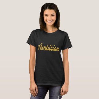 Shirt That Says Ambition Gold Foil Text Tee Top