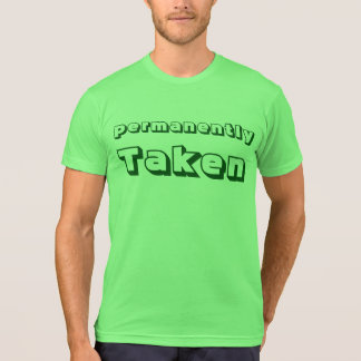 Shirt with sayings- permanently Taken