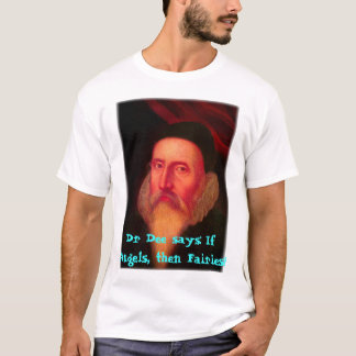 shirtDee3, Dr Dee says: If Angels, then Fairies! T-Shirt