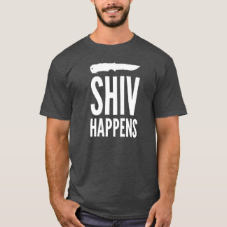 Shiv Happens T-Shirt