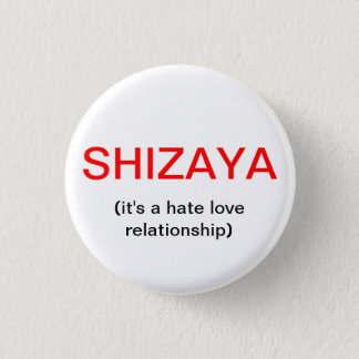 SHIZAYA, (it's a hate love relationship) 3 Cm Round Badge