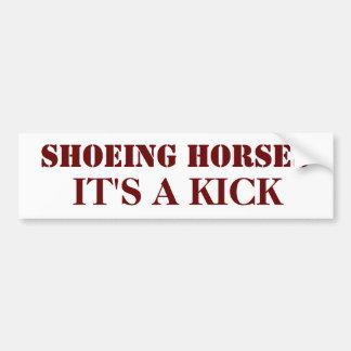 SHOEING HORSES, IT'S A KICK BUMPER STICKER