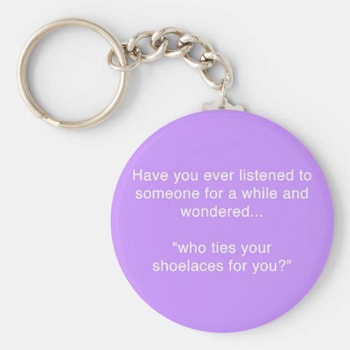 SHOELACE INSULT FUNNY HUMOR SAYINGS KEY CHAIN