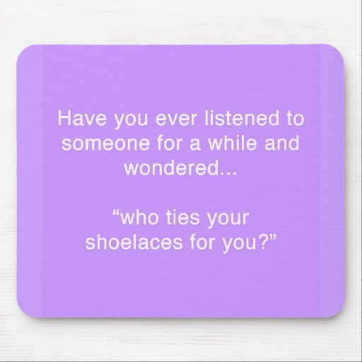 SHOELACE INSULT FUNNY HUMOR SAYINGS MOUSE PADS