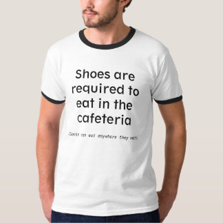 Shoes are required to eat in the cafeteria T-Shirt