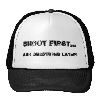 Shoot first..., Ask questions later! Cap