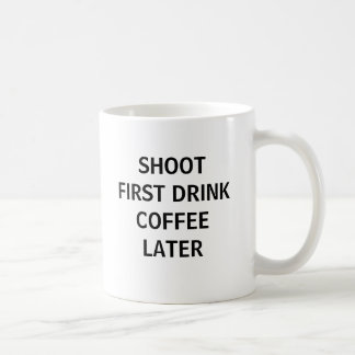 Shoot First... Coffee Mug