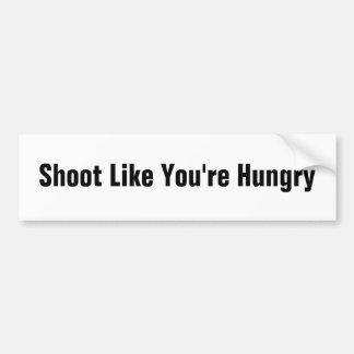 Shoot Like You re Hungry Bumper Sticker
