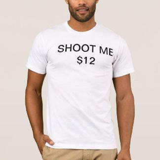 SHOOT ME $12 T-Shirt