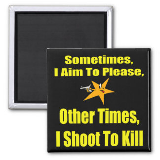 Shoot To Kill Funny T-shirts Gifts Square Magnet