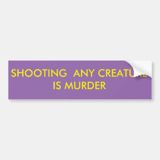 SHOOTING CREATURES IS MURDER BUMPER STICKER