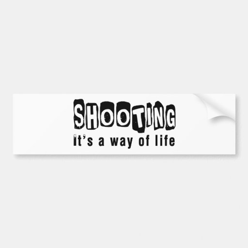 Shooting It's a way of life Bumper Sticker