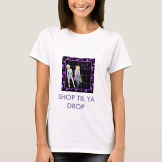 Shop Til Ya Drop T-Shirt