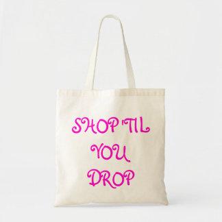 SHOP 'TIL YOU DROP BUDGET TOTE BAG