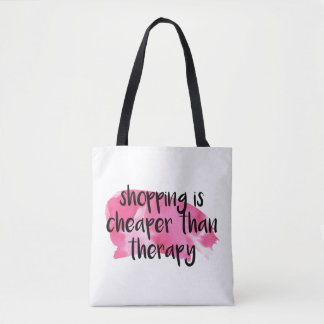 Shopping Is Cheaper Than Therapy Tote Bag - Funny