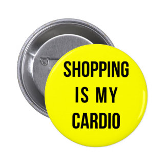 Shopping Is My Cardio on Yellow 6 Cm Round Badge