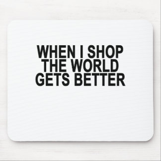Shopping Makes the World Better . Mouse Pad