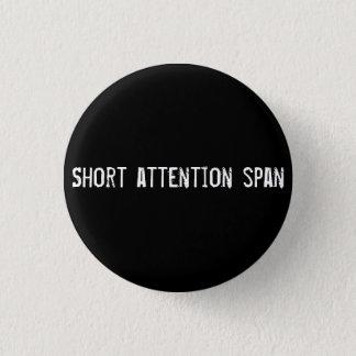 Short attention span 3 cm round badge