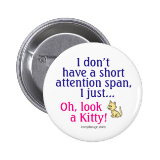 Short Attention Span Kitty Humor Button