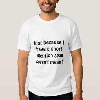 short attention span  tee shirt