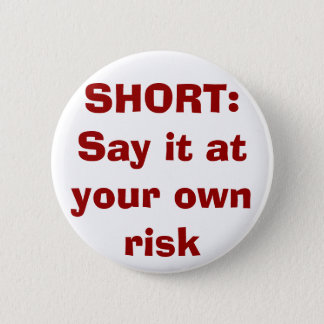 SHORT: Say it at your own risk 6 Cm Round Badge