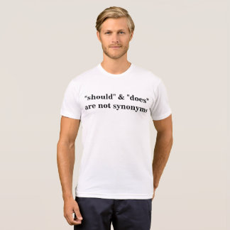 """""""should"""" & """"does"""" are not synonyms - t-shirt"""