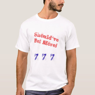 Should' ve Bet More T-shirt