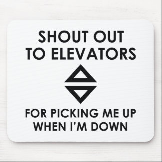 Shout Out To Elevators Mouse Pad