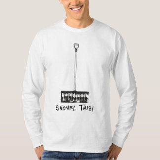 Shovel This! T-shirt