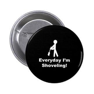 Shoveling Everyday Pin