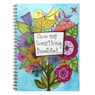 Show Me Something Beautiful Notebook