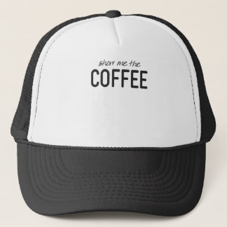Show Me the Coffee Funny Print Trucker Hat