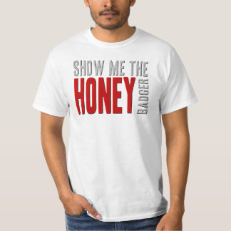 Show me the HONEY Badger T-Shirt