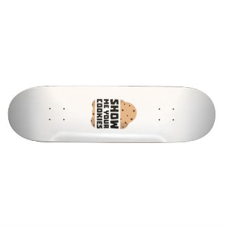 Show me your Cookies Znwm6 Skate Boards